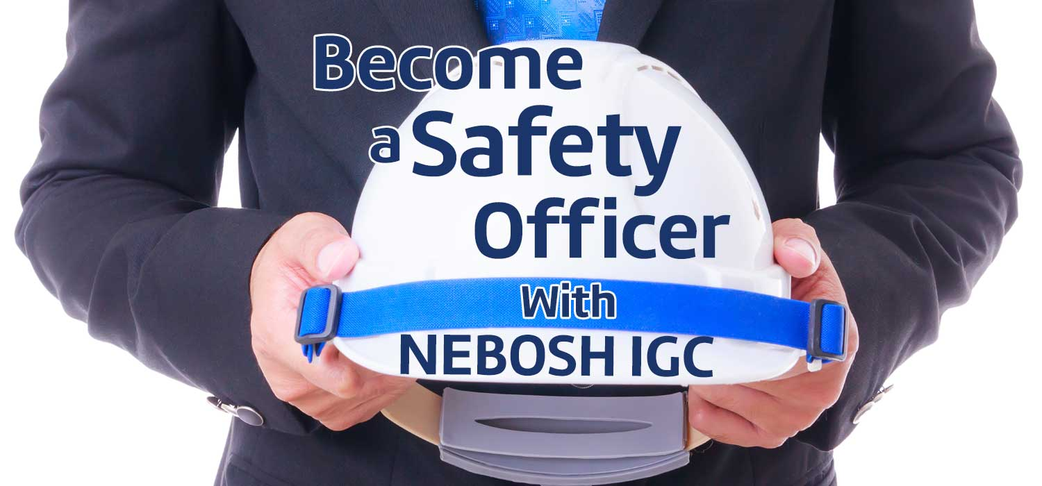 Become A Safety Officer With NEBOSH IGC Qualification