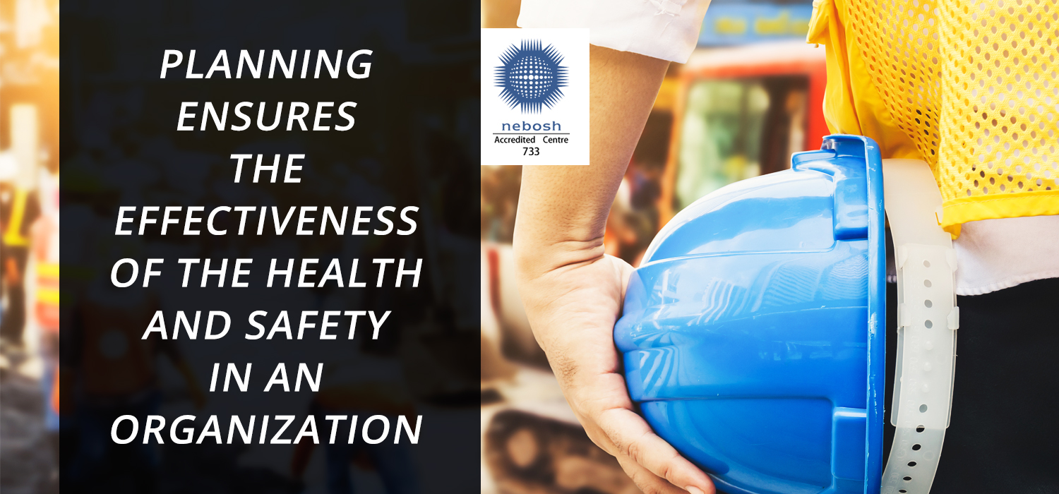 PEDAGOGICS OF NEBOSH IGC : PLANNING ENSURES THE EFFECTIVENESS OF THE HEALTH AND SAFETY IN AN ORGANIZATION