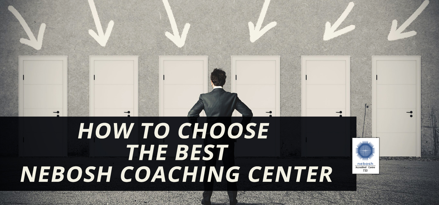 HOW TO CHOOSE THE BEST NEBOSH COACHING CENTER
