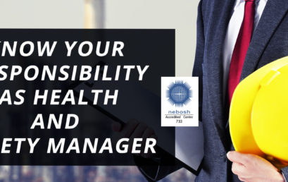 KNOW YOUR RESPONSIBILITY AS HEALTH AND SAFETY MANAGER