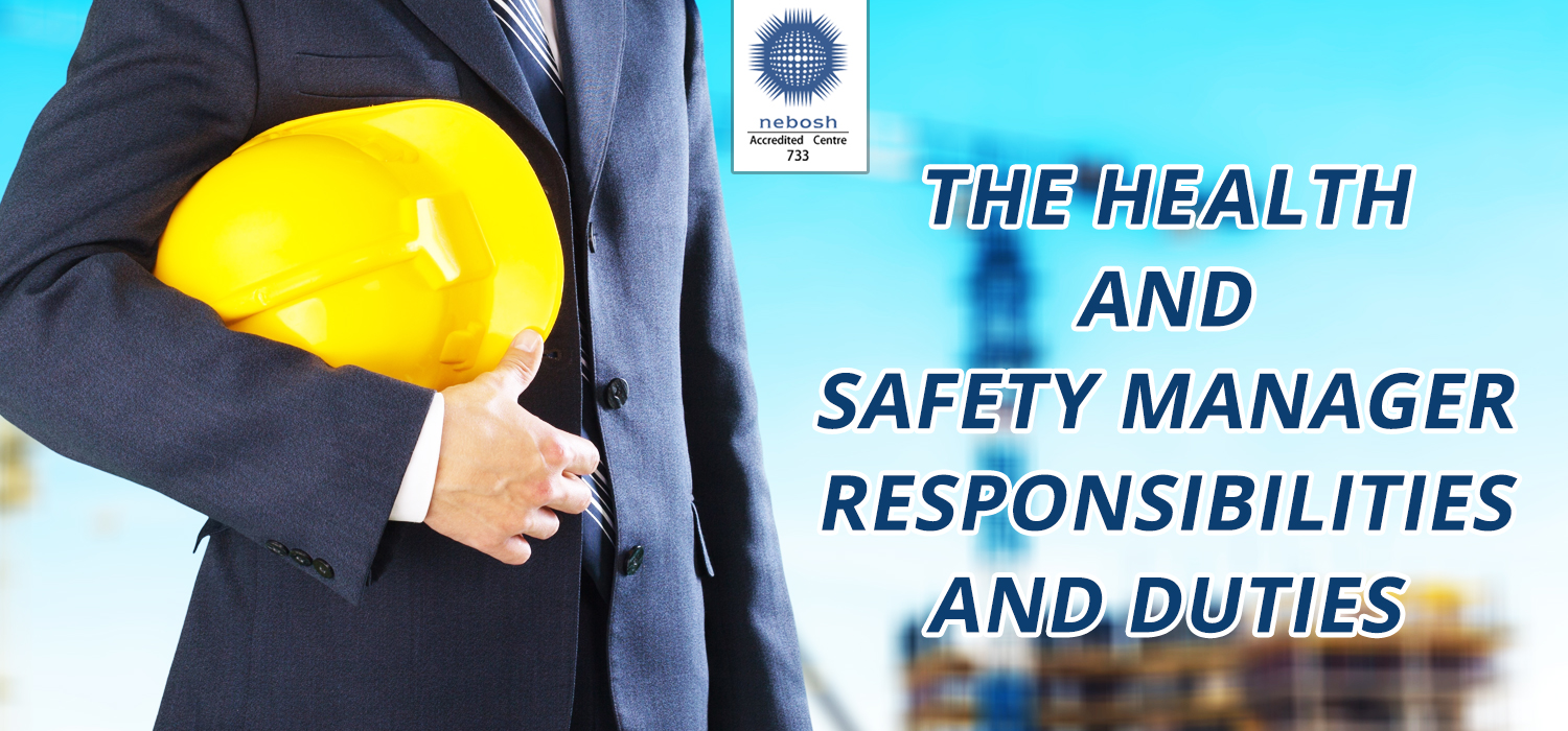 THE HEALTH AND SAFETY MANAGER RESPONSIBILITIES AND DUTIES