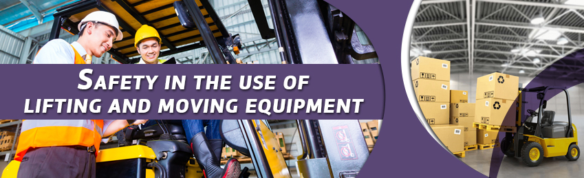 Safety in the use of lifting and moving equipment