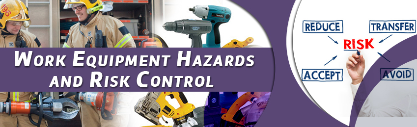 Work Equipment Hazards and Risk Control