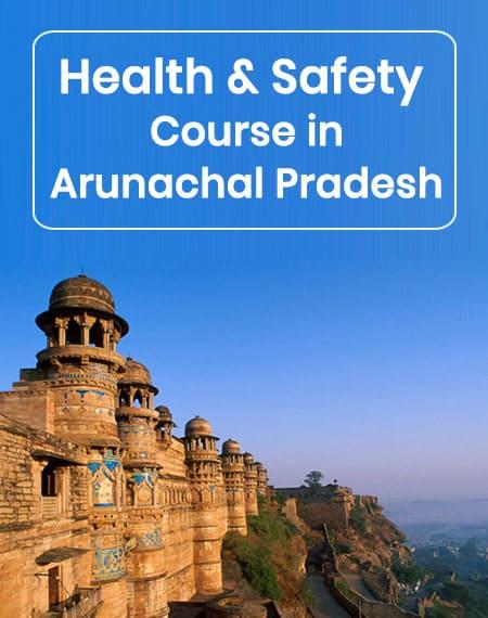 safety course in Arunachal Pradesh