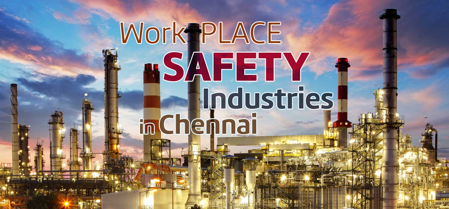 Work Place Safety Gains Ground Among Industries In Chennai Green