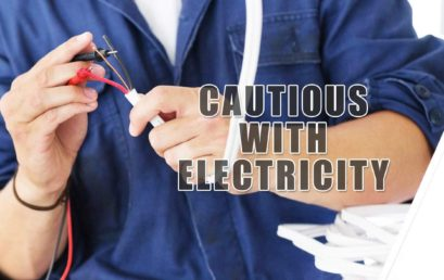 Be Cautious with Electricity to Remain Safe and Sound
