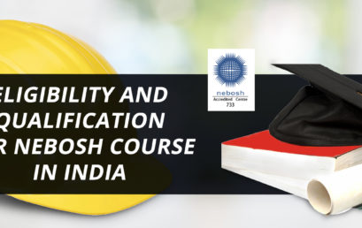 ELIGIBILITY AND QUALIFICATION FOR NEBOSH COURSE IN INDIA
