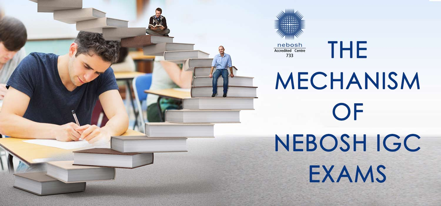 PEDAGOGICS OF NEBOSH IGC : THE MECHANISM OF NEBOSH IGC EXAMS