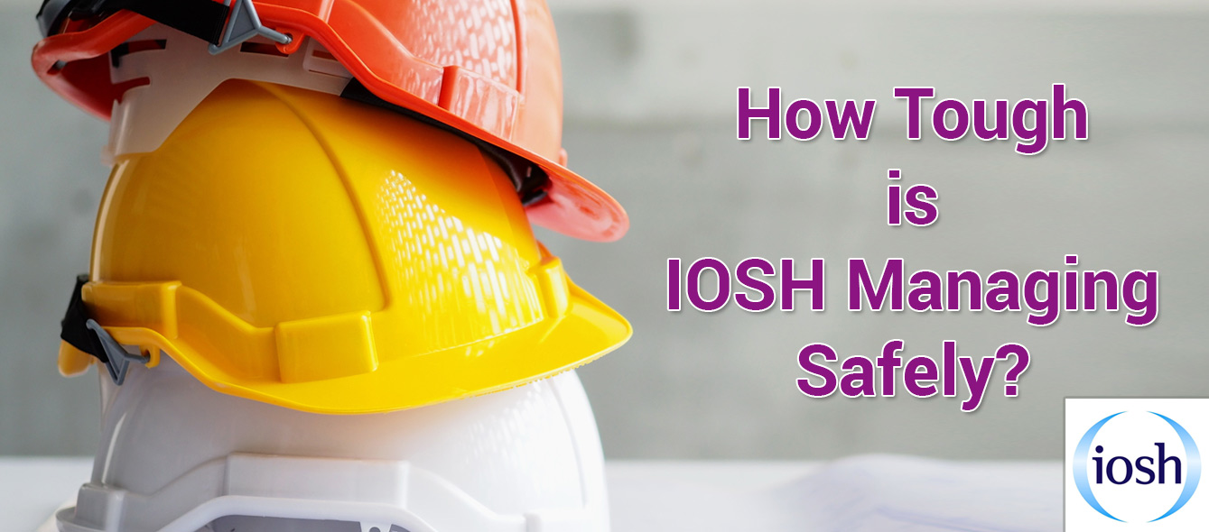 How tough is IOSH Managing Safely?