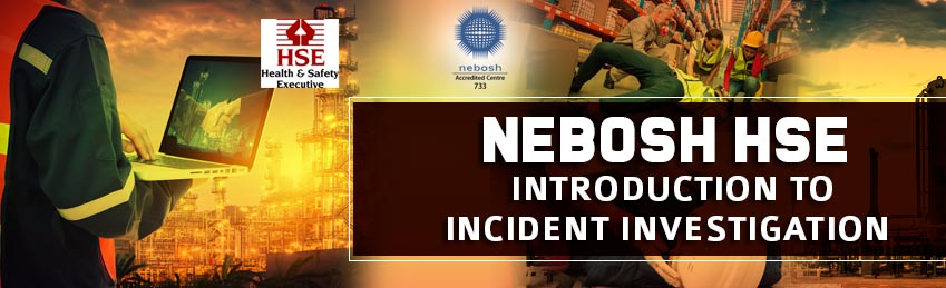 NEBOSH HSE Introduction to Incident Investigation