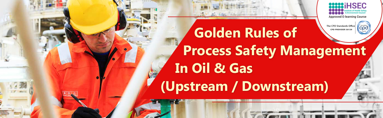 Golden Rules Of Process Safety Management In Oil & Gas