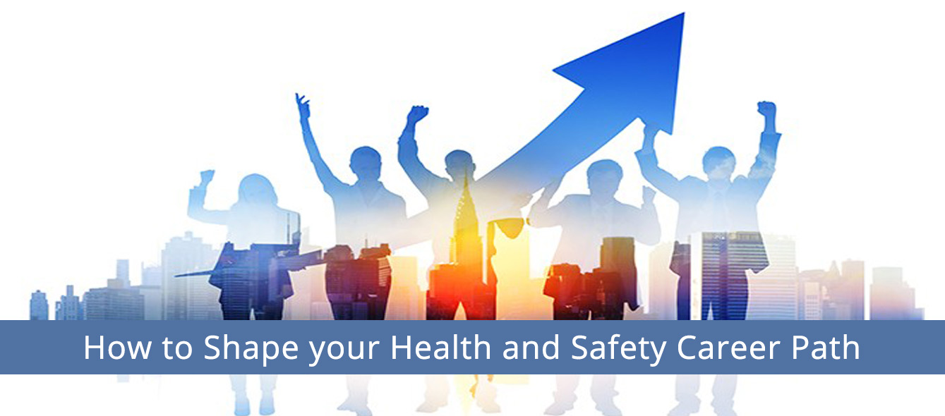 How to Shape your Health and Safety Career Path