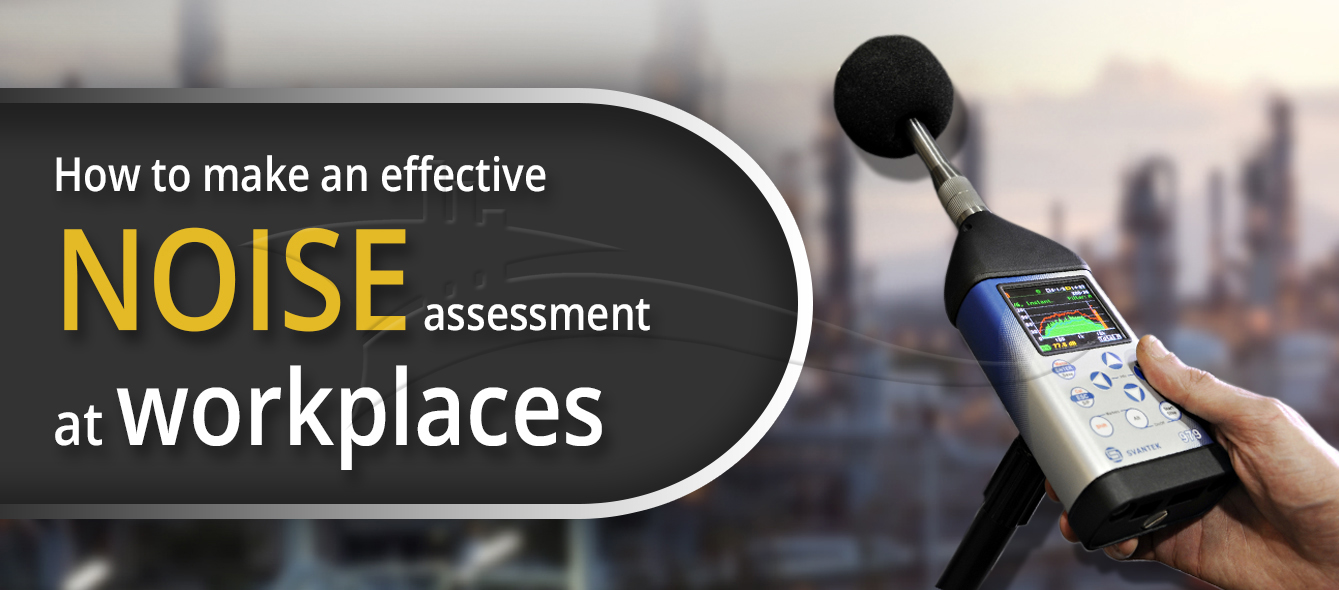 How to make an effective noise assessment at workplaces!