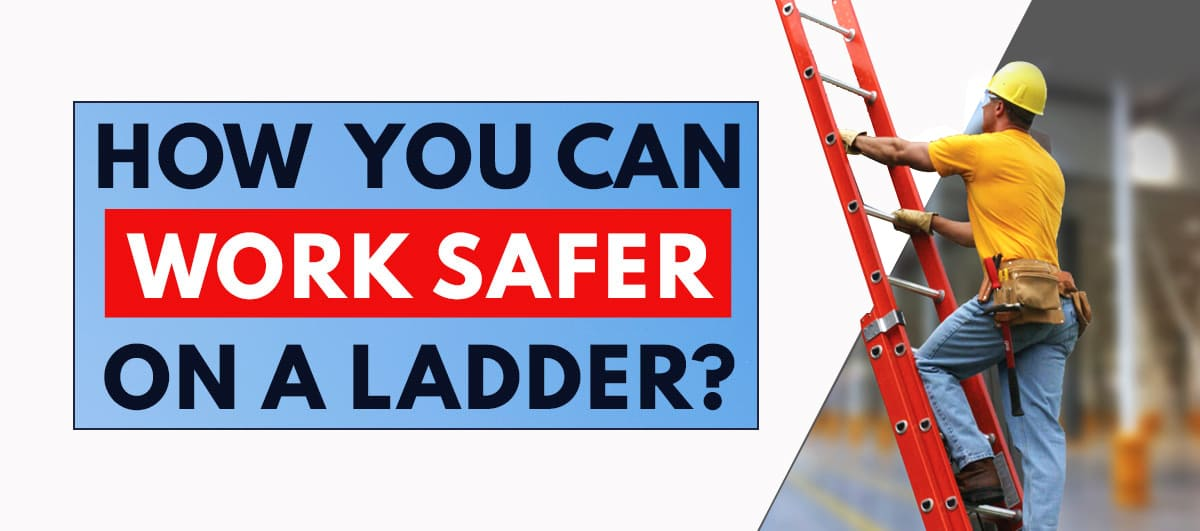 How You Can Work Safer on a Ladder?