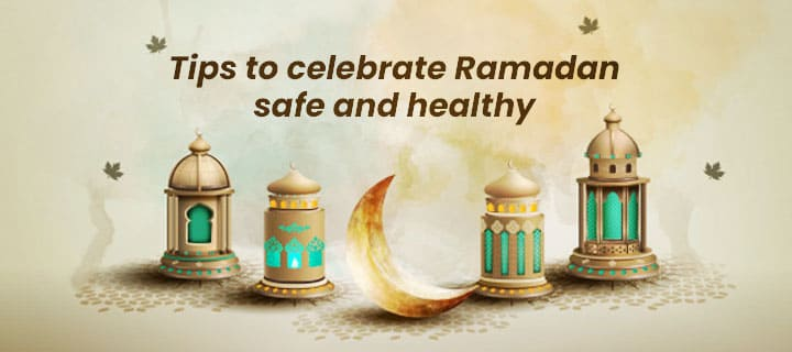 Tips to Celebrate Safe and Healthy Ramadan